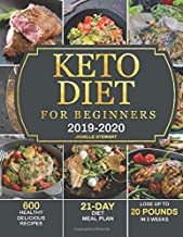 Keto Diet for Beginners 2019-2020: 600 Healthy & Delicious Recipes with 21-Day Diet Meal Plan to Lose Up to 20 Pounds in 3 Weeks