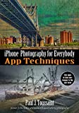 iPhone Photography for Everybody: App Techniques (iPhone Photography for Everybody Series)