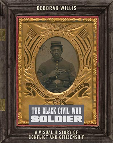 The Black Civil War Soldier: A Visual History of Conflict and Citizenship (NYU Series in Social and Cultural Analysis)