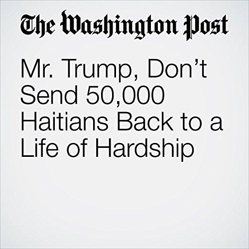 Mr. Trump, Don't Send 50,000 Haitians Back to a Life of Hardship copertina