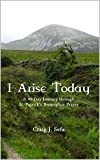 I Arise Today: A 40 Day Journey through St. Patrick's Breastplate Prayer