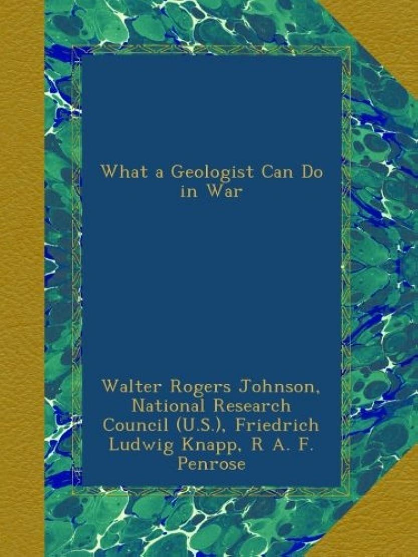 批判するローブメンダシティWhat a Geologist Can Do in War