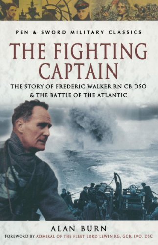 The Fighting Captain: Frederic John Walker RN and the Battle of the Atlantic (English Edition)