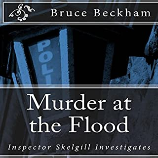 Murder at the Flood     Detective Inspector Skelgill Investigates, Book 9              Written by:                                                                                                                                 Bruce Beckham                               Narrated by:                                                                                                                                 Nicholas Camm                      Length: 9 hrs and 10 mins     Not rated yet     Overall 0.0