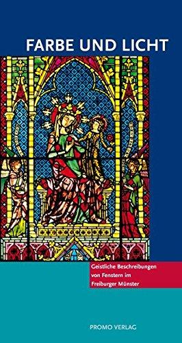 Farbe und Licht: Geistliche Beschreibung von Fenstern im Freiburger Münster (Reihe Münsterführer)