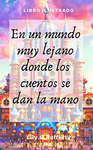 EN UN MUNDO MUY LEJANO DONDE LOS CUENTOS SE DAN LA MANO: SERIE CUENTOS CON RIMA NÚMERO 1 (Spanish Edition)