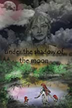 Under The Shadow Of The Moon: The story of Cleopatra Selene, Daughter of Cleopatra VII (From the sands of Egypt to Eternity)