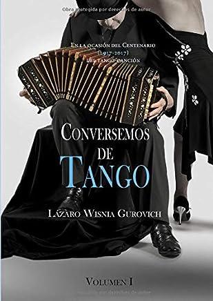 Conversemos de Tango Volumen I: En ocasión del centenario del Tango-Canción (1917