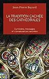 La tradition cachee des cathedrales by Jean-Pierre Bayard(2014-04-23) - Editions 84 - 01/01/2014