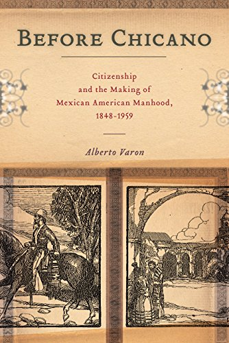 Before Chicano: Citizenship and the Making of Mexican American Manhood, 1848-1959 (America and the Long 19th Century Book 21) (English Edition)