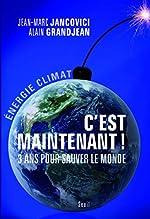 C'est maintenant!. 3 ans pour sauver le monde de Jean-Marc Jancovici