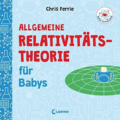 Baby-Universität - Allgemeine Relativitätstheorie für Babys: Pappbilderbuch zum Vorlesen und Anregung der Entdeckungslust für Kleinkinder ab 2 Jahre