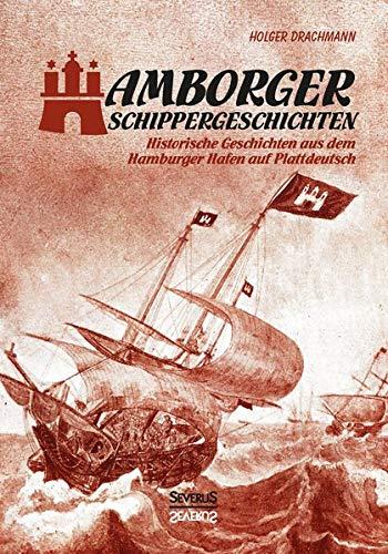 Hamborger Schippergeschichten: Historische Geschichten aus dem Hamburger Hafen auf Plattdeutsch