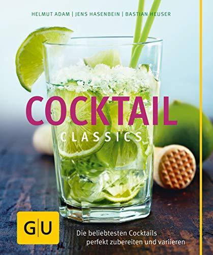 Cocktail Classics: Die beliebtesten Cocktails perfekt zubereiten und variieren (GU Themenkochbuch)