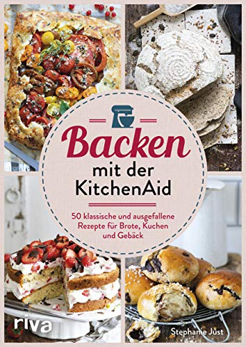 Backen mit der KitchenAid: 50 klassische und ausgefallene Rezepte für Brote, Kuchen und Gebäck