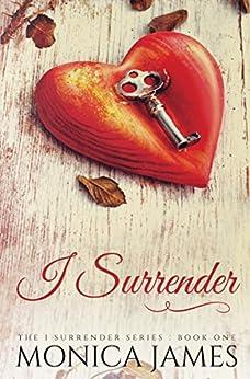 I Surrender (I Surrender Series Book 1) by [Monica James]