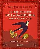El pequeño libro de la sabiduría de Don Miguel Ruiz (Crecimiento personal)
