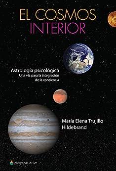 El cosmos interior: Astrología psicológica. Una vía para la integración de la conciencia (Spanish Edition) by [María Elena Trujillo]