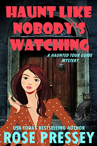 Haunt Like Nobody's Watching : A Ghost Hunter Cozy Mystery (A Ghostly Haunted Tour Guide Cozy Mystery Book Book 14) by [Rose  Pressey]
