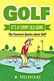 Golf It s A Funny Old Game: The Funniest Quotes About Golf