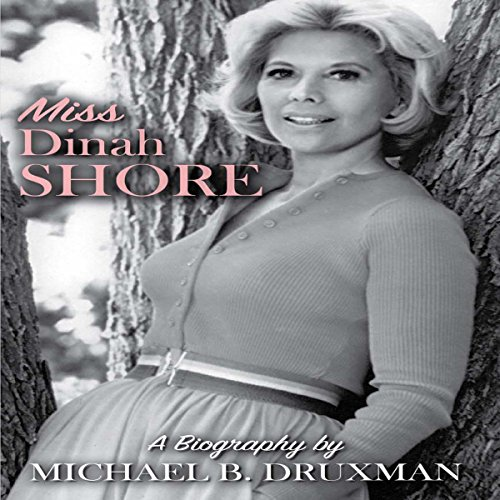 Miss Dinah Shore Audiobook By Michael B. Druxman cover art