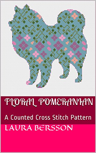 Floral Pomeranian: A Counted Cross Stitch Pattern (Patterned Dogs Book 1)