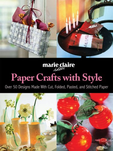 Paper Crafts with Style: Over 50 Designs Made with Cut, Folded, Pasted, and Stitched Paper