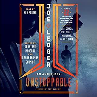 Joe Ledger     Unstoppable              By:                                                                                                                                 Jonathan Maberry - editor,                                                                                        Bryan Thomas Schmidt - editor                               Narrated by:                                                                                                                                 Ray Porter                      Length: 13 hrs and 5 mins     1,167 ratings     Overall 4.6