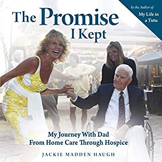 The Promise I Kept: My Journey with Dad from Home Care Through Hospice                   By:                                                                                                                                 Jackie Madden Haugh                               Narrated by:                                                                                                                                 Jackie Madden Haugh                      Length: 6 hrs and 15 mins     1 rating     Overall 5.0