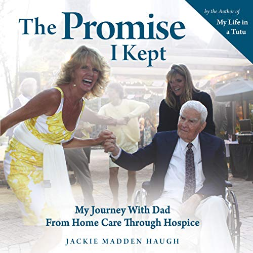 The Promise I Kept: My Journey with Dad from Home Care Through Hospice audiobook cover art