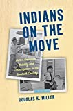 Indians on the Move: Native American Mobility and Urbanization in the Twentieth Century (Critical Indigeneities)