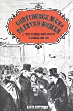 Confidence Men and Painted Women: A Study of Middle-class Culture in America, 1830-1870 (Yale Historical Publications, Miscellany)