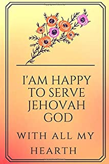 I Am Happy To Serve Jehovah God With All My Hearth :: Lined  Notebook for Jehovah's Witnesses Perfect Gift!