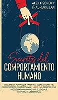 Secretos del Comportamiento Humano: Descubre los motivos que hay detrás de las acciones y el comportamiento de las personas. 2 Libros en 1 - Secretos de la Psicología Oscura, Cómo Leer el Lenguaje Corporal de las Personas