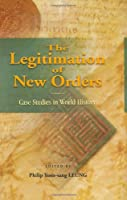 The Legitimation of New Orders: Case Studies in World History