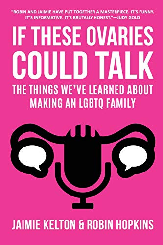 Compare Textbook Prices for If These Ovaries Could Talk: The Things We've Learned About Making an LGBTQ Family  ISBN 9780999294390 by Kelton, Jaimie,Hopkins, Robin