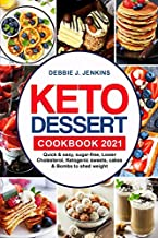 Keto Dessert Cookbook 2021: quick & easy, sugar-free, Lower Cholesterol, Ketogenic sweets, cakes & Bombs to shed weight