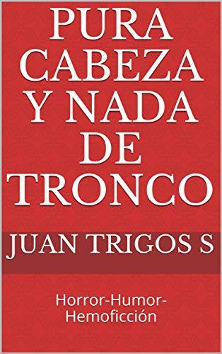 Pura cabeza y nada de tronco: Horror-Humor-Hemoficción (Spanish Edition)
