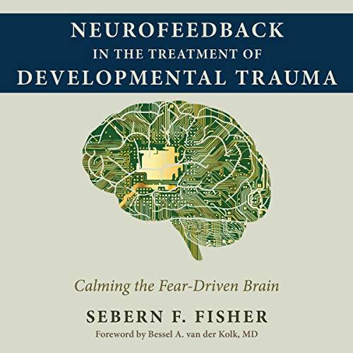 Neurofeedback in the Treatment of Developmental Trauma audiobook cover art