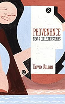 Provenance: New & Collected Stories by [David Belbin]