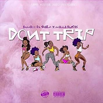 Don't Trip (feat. Milli Bucks)