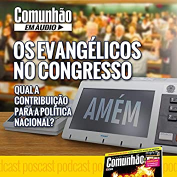 Os Evangélicos no Congresso: Qual a Contribuição para a Política Nacional?