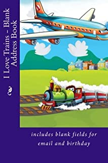 I Love Trains - Blank Address Book: includes blank fields for email and birthday (Address Books)