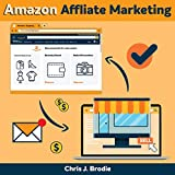 Amazon Affliate Marketing: The Secret E-Commerce Passive Income That No One Is Talking About: Make Money Online and Gain Your Freedom Back! Secret Strategies for a Lucrative Work from Home Based Business and for Digital Nomad Style: Entrepreneurial Pursuits, Book 3