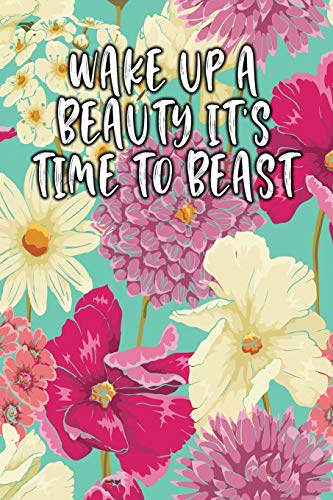 Wake Up A Beauty It'S Time To Beast: Lined Diary