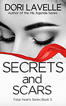 Secrets and Scars: A Gripping Psychological Thriller (Fatal Hearts Series Book 3) by [Dori Lavelle]