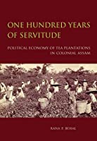 One Hundred Years of Servitude: Political Economy of Tea Plantations in Colonial Assam