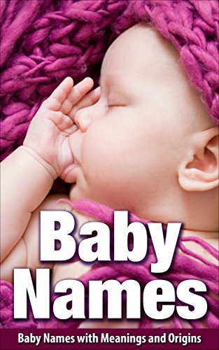 Baby Names: Baby Names with Meanings and Origins (Baby Names, baby names for girls, baby names for boys, baby names book, baby names with meanings, Complete baby name book) (English Edition)
