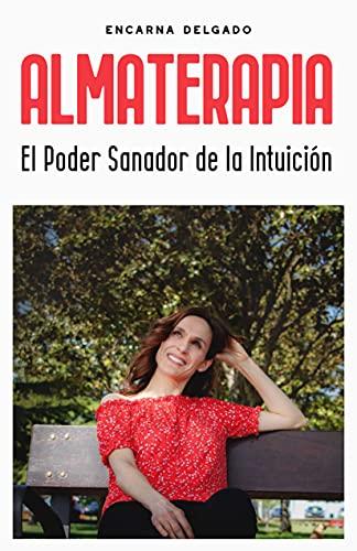 ALMATERAPIA: El Poder Sanador de la Intuición (Spanish Edition)