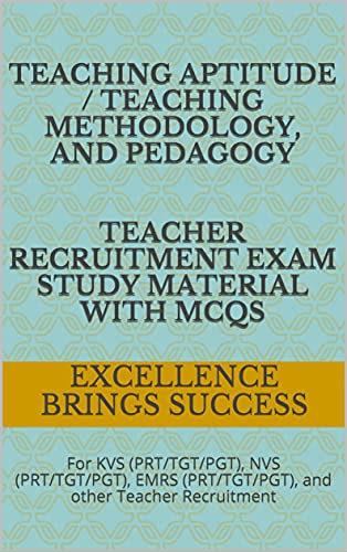 Teaching Aptitude / Teaching Methodology, and Pedagogy Teacher Recruitment Exam Study Material with MCQs: For KVS (PRT/TGT/PGT), NVS (PRT/TGT/PGT), EMRS ... other Teacher Recruitment (English Edition)